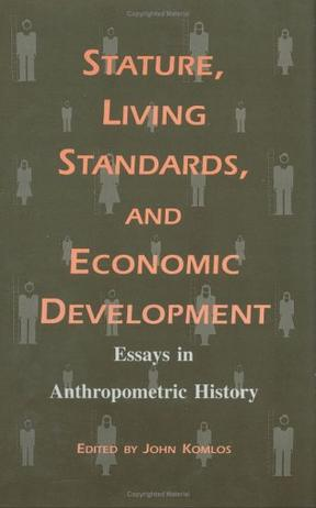 Stature living standards and economic development essays in