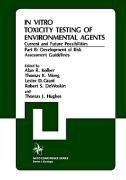 In Vitro Toxicity Testing Of Environmental Agents, Current and Future Possibilities, Part B