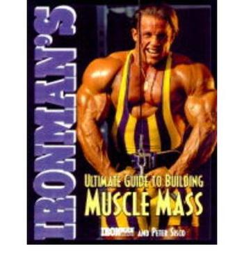 Ironman''s Ultimate Guide To Building Muscle Mass