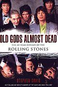 OLD GODS ALMOST DEAD:THE 40-YEAR ODYSSEF THE ROLLING STONES