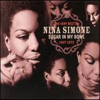 Sugar In My Bowl: The Very Best Of Nina Simone, 1967-1972