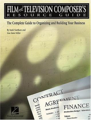 Film and Television Composer's Resource Guide: The Complete Guide to Organizing and Building Your Business