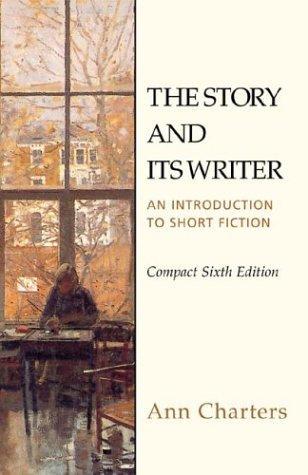 The Story and Its Writer Compact : An Introduction to Short Fiction