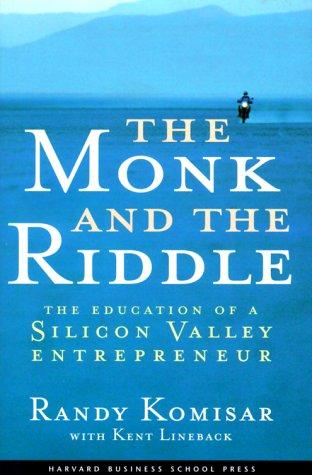 The Monk and the Riddle : The Education of a Silicon Valley Entrepreneur