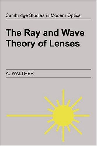The Ray and Wave Theory of Lenses (Cambridge Studies in Modern Optics)