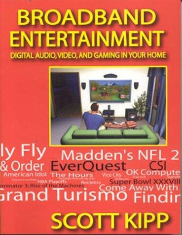 Broadband Entertainment : Digital Audio, Video and Gaming in Your Home