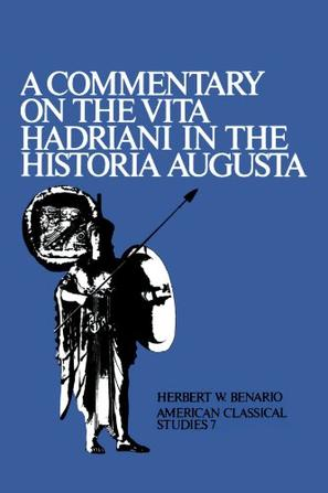 A Commentary On the Vita Hadriani in the Historia Augusta (American Philological Association American Classical Studies Series)