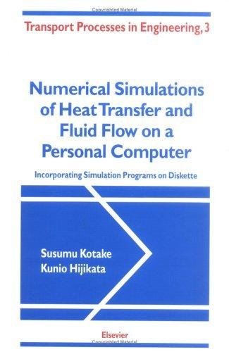 Numerical Simulations of Heat Transfer and Fluid Flow on a Personal Computer (Transport Processes in Engineering)