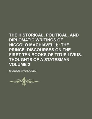 niccolo machiavelli writings The prince (italian: il principe [il ˈprintʃipe]) is a 16th-century political treatise by the italian diplomat and political theorist niccolò machiavelli.
