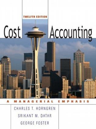 Cost Accounting (12th Edition) (Charles T Horngren Series in Accounting)