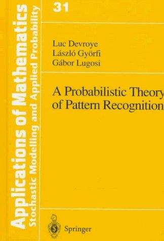 A Probabilistic Theory of Pattern Recognition (Stochastic Modelling and Applied Probability)