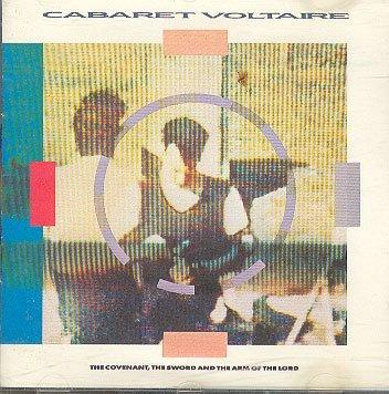 Cabaret Voltaire : The Covenant, Sword and the Arm of the Lord