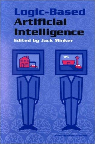 Logic-Based Artificial Intelligence (The Kluwer International Series in Engineering and Computer Science Volume 597)