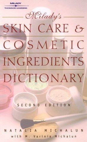 Skin Care and Cosmetic Ingredients Dictionary (Milady's Skin Care and Cosmetics Ingredients Dictionary)
