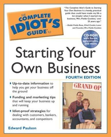 The Complete Idiot's Guide to Starting your own Business, 4th Edition (The Complete Idiot's Guide)