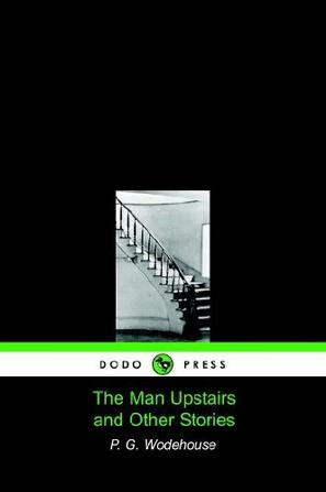 The Man Upstairs and Other Stories (Dodo Press)