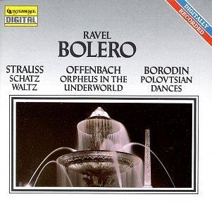 Ravel: Bolero; Strauss: Schatz Waltz; Offenbach: Orpheus in the Underworld; Borodin: Polovtsian Dances