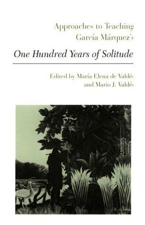 Approaches to Teaching Garcia Marquez's One Hundred Years of Solitude (Approaches to Teaching World Literature)