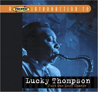 A Proper Introduction to Lucky Thompson: Just One More Chance