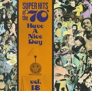Super Hits Of The '70s:  Have a Nice Day, Vol. 18