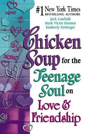Chicken Soup for the Teenage Soul on Love & Friendship (Chicken Soup for the Soul)