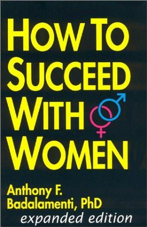 How To Succeed With Women -- expanded edition