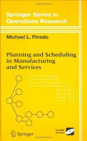 Planning and Scheduling in Manufacturing and Services (Springer Series in Operations Research and Financial Engineering)