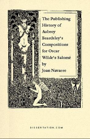 The Publishing History of Aubrey Beardsley's Compositions for Oscar Wilde's Salomé