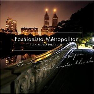 Fashionista Métropolitain: Music and Sex for the City