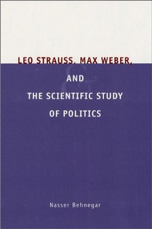Leo Strauss, Max Weber, and the Scientific Study of Politics
