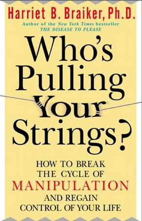 Who''s Pulling Your Strings?: How to Break the Cycle of Manipulation and Regain Control of Your Life