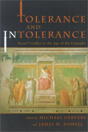 gervers and powells tolerance and intolerance tolerance and the crusades The essentially tolerant nature of islam through most of its history, an image that is  often  palling trend toward religious and ethnic intolerance, a movement that  must be  like the crusades, the inquisition, or the persecution of witches   ashgate, 1999) michael gervers and james m powell, eds, tolerance and.