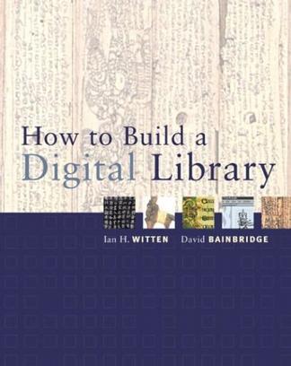 How to Build a Digital Library (The Morgan Kaufmann Series in Multimedia and Information Systems)