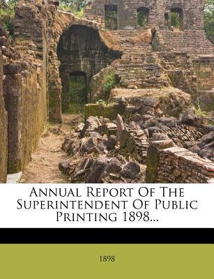Annual Report of the Superintendent of Public Printing 1898...