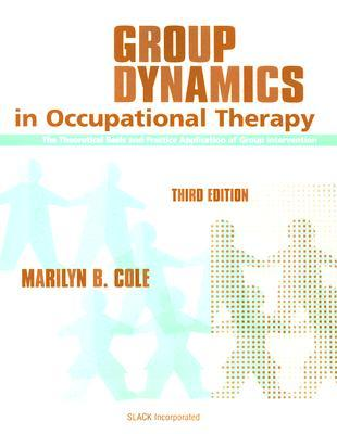 Group Dynamics in Occupational Therapy: The Theoretical Basis and Practical Application of Group Treatment