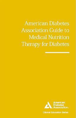 American Diabetes Association Guide to Medical Nutrition Therapy for Diabetes