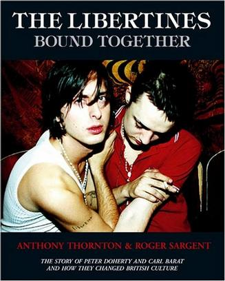 The Libertines Bound Together: The Story of Peter Doherty and Carl Barat