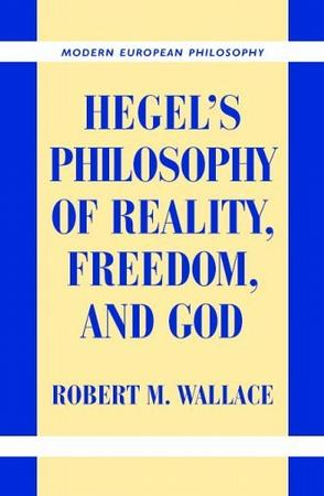 Hegel's Philosophy of Reality, Freedom, and God (Modern European Philosophy)