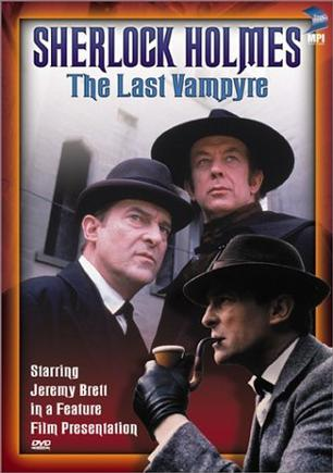 """The Case-Book of Sherlock Holmes"" The Last Vampyre"