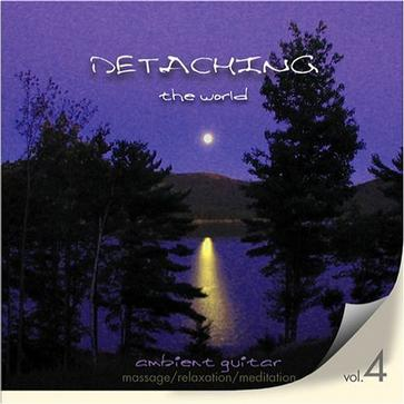 Detaching the World Vol. 4 - Ambient Guitar For Massage/Relaxation/Meditation/Yoga/Reiki