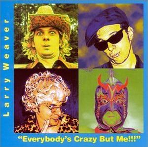 Everybody's Crazy But Me!!!