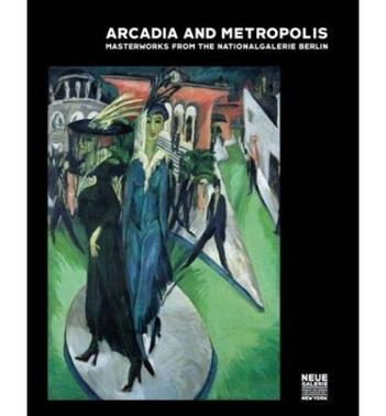 Arcadia and Metropolis: Masterworks of German Expressionism from the Nationalgalerie Berlin (精装)