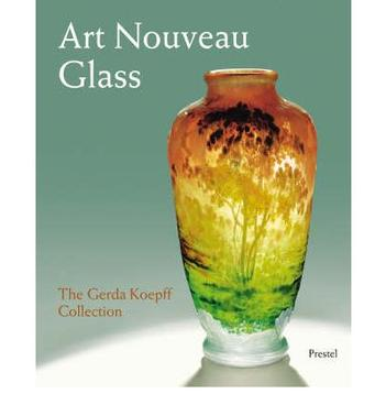 ART NOUVEAU GLASS: THE GERDA KOEPFF COL.TION