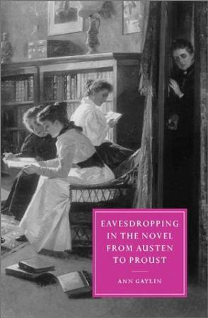 Eavesdropping in the Novel from Austen to Proust (Cambridge Studies in Nineteenth-Century Literature and Culture)