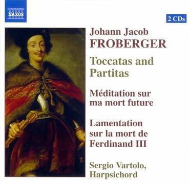 FROBERGER: Toccatas and Partitas / Meditation / Lamentation on the Death of Ferdinand III