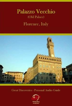 "Palazzo Vecchio - Old Palace - Self Guided Walking Tour - Florence Italy (Great Discoveries ""Personal Audio Guides"" - Formatted for MP3 Players)"