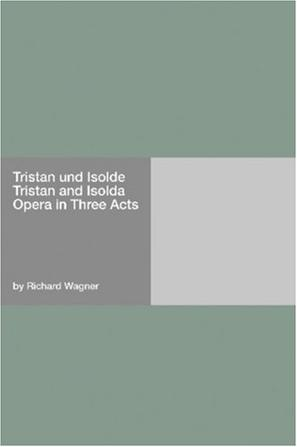 Tristan und Isolde Tristan and Isolda Opera in Three Acts