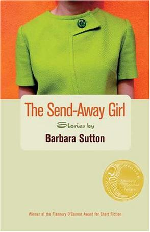 The Send-Away Girl (Flannery O'Connor Award for Short Fiction)