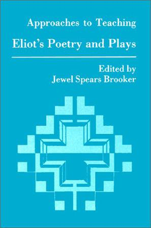 Approaches to Teaching Eliot's Poetry and Plays (Approaches to Teaching World Literature)