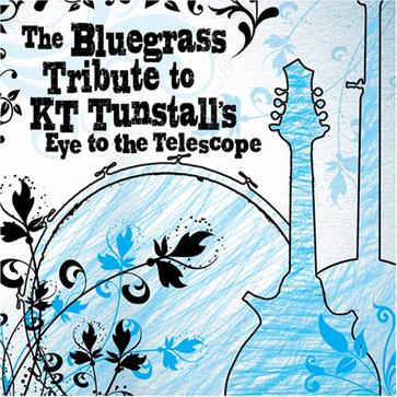 The Bluegrass Tribute to K.T. Tunstall: Eye to the Telescope